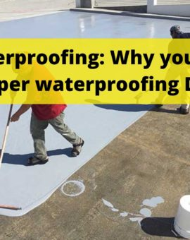 Waterproofing : Why you need Proper Waterproofing for Your House