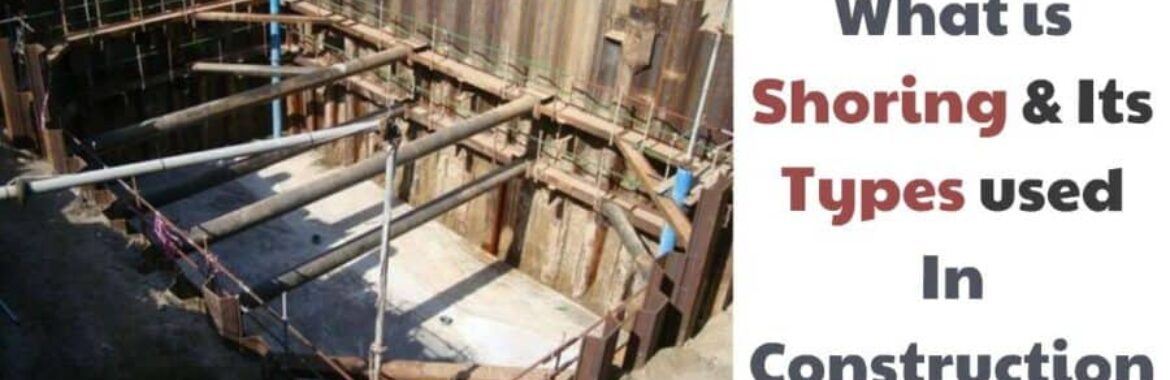 What is  Shoring and Types of Shoring used Construction